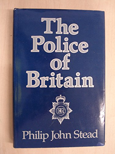 The Police of Britain By Philip John Stead