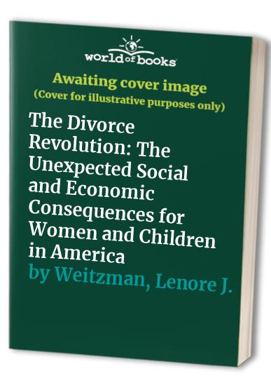 The Divorce Revolution By Lenore J. Weitzman