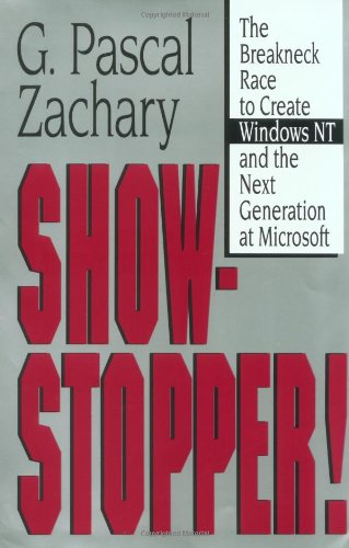 Show-Stopper!: The Breakneck Race to Create Windows NT and the Next Generation at Microsoft By G. Pascal Zachary