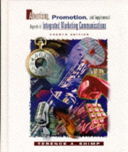 Advertising, Promotion and Supplemental Aspects of Integrated Marketing Communications By Terence A. Shimp