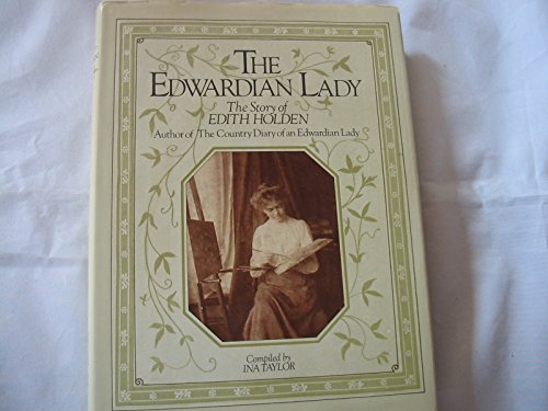 The Edwardian Lady: The Story of Edith Holden, Author of the Country Diary of an Edwardian Lady by Unknown Author
