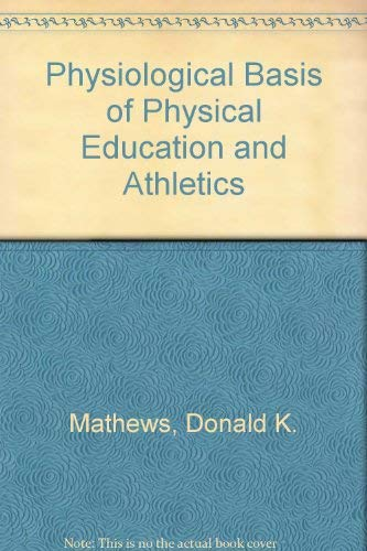 Physiological Basis of Physical Education and Athletics By Donald K. Mathews