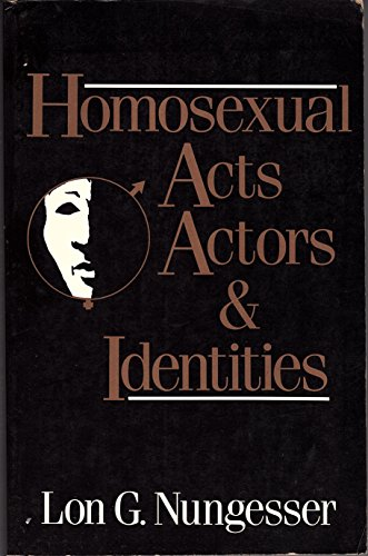 Homosexual Acts, Actors, and Identities By Lon G Nungesser