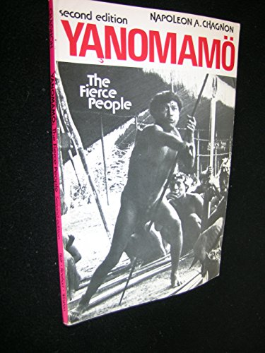 Yanomamo: The Fierce People (Case Study in Cultural Anthropology) By Napoleon A. Chagnon