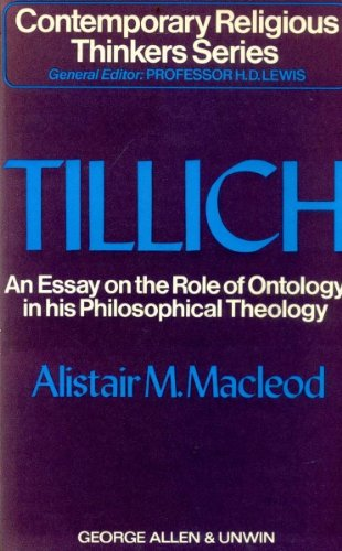 Paul Tillich: An Essay on the Role of Ontology in His Philosophical Theology (Contemporary Religious Thinkers) By Alistair McLeod