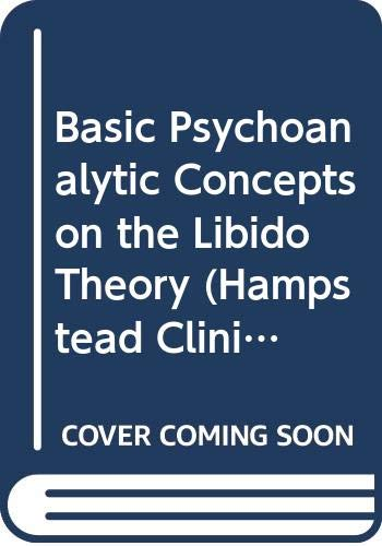 Basic Psychoanalytic Concepts on the Libido Theory By Edited by Humberto Nagera