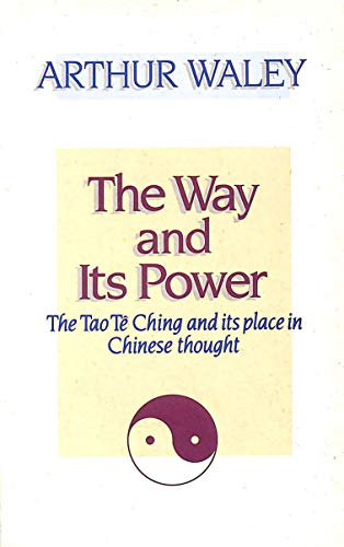 The Way and Its Power: Tao Te Ching and Its Place in Chinese Thought by Arthur Waley