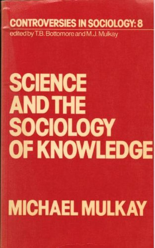 Science and the Sociology of Knowledge By Michael Mulkay