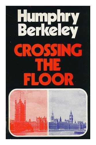 Crossing the Floor By Humphry Berkeley