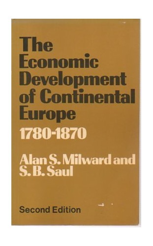 Economic Development of Continental Europe, 1780-1870 By Alan S. Milward