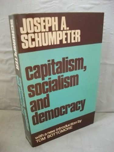 Capitalism, Socialism and Democracy by Joseph A. Schumpeter