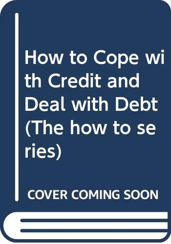 How to Cope with Credit and Deal with Debt By Ann Andrews