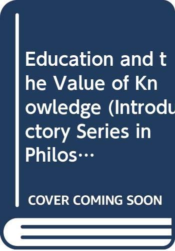 Education and the Value of Knowledge (Introductory studies in philosophy of  education) By M  A  B  Degenhardt