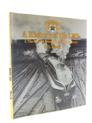 A History of the LMS London, Midland and Scottish Railway, Volume 2: The Record-breaking Thirties, 1931-1939 (Steam Past Series) By O. S. Nock