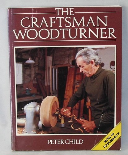 The Craftsman Woodturner By Peter Child
