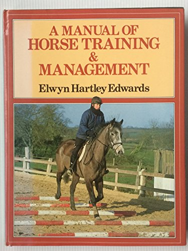 A Manual of Horse Training and Management by Elwyn Hartley Edwards