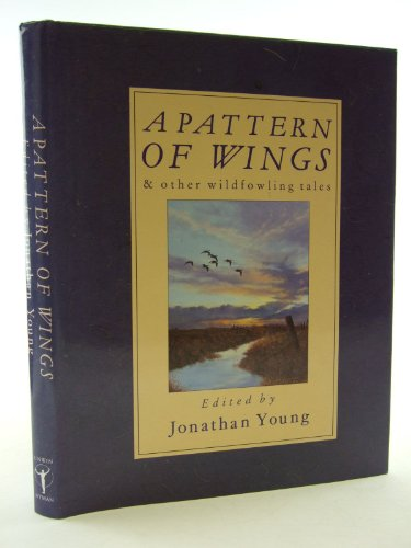 A Pattern of Wings and Other Wildfowling Tales By Jonathan Young