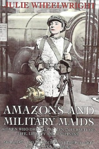 Amazons and Military Maids By Julie Wheelwright