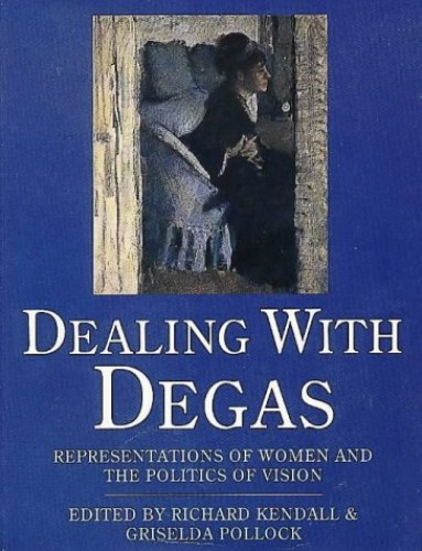 Dealing with Degas By Richard Kendall