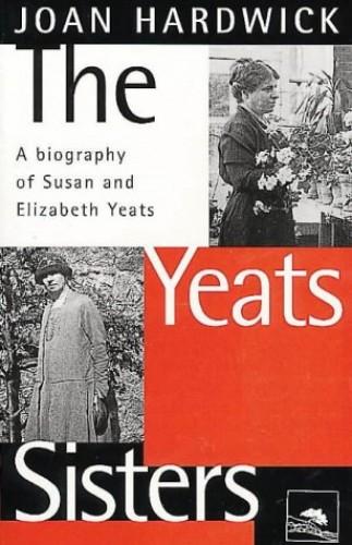 The Yeats Sisters von Joan Hardwick
