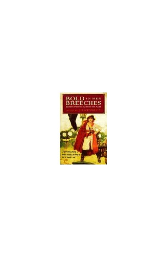 Bold in Her Breeches: Women Pirates Across the Ages By Edited by Jo Stanley