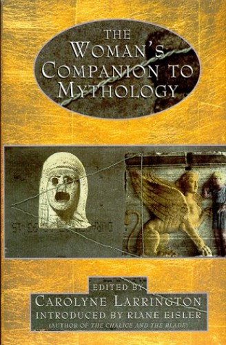 Woman's Companion to Mythology By Edited by Carolyne Larrington