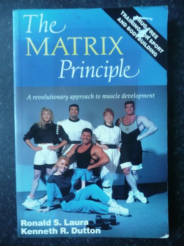 The Matrix Principle: A Revolutionary Approach to Muscle Development By Ron Laura