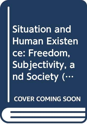 Situation and Human Existence: Freedom, Subjectivity and Society by Sonia Kruks