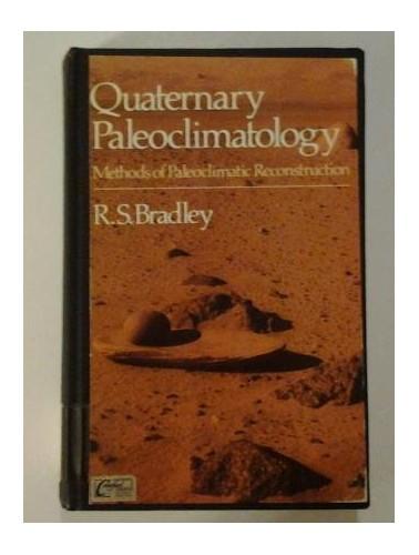 Quaternary Paleoclimatology : Methods of Paleoclimatic Reconstruction By Raymond S. Bradley