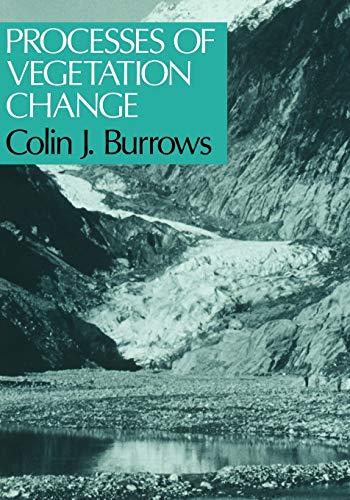 Processes of Vegetation Change By C.J. Burrows