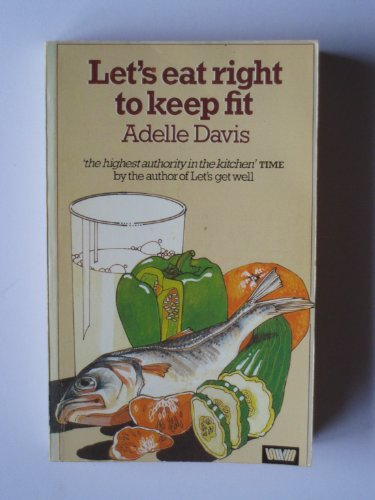 Let's Eat Right to Keep Fit By Adelle Davis