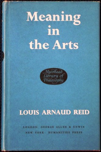Meaning in the Arts By Louis Arnaud Reid