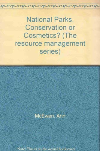 National Parks: Conservation or Cosmetics? (The resource management series) By Ann MacEwen