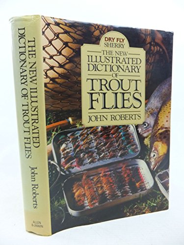 The New Illustrated Dictionary of Trout Flies By John Roberts