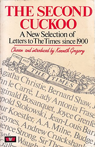 """Second Cuckoo: Further Selection of Witty, Amusing and Memorable Letters to """"The Times"""" By Edited by Kenneth Gregory"""