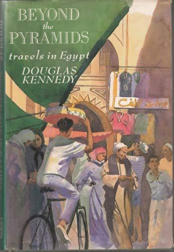 Beyond the Pyramids By Douglas Kennedy