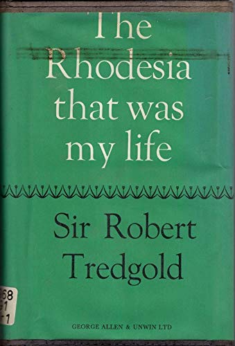Rhodesia That Was My Life By Sir Robert Tredgold