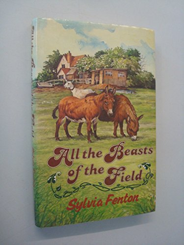 All the Beasts of the Field By Sylvia Fenton