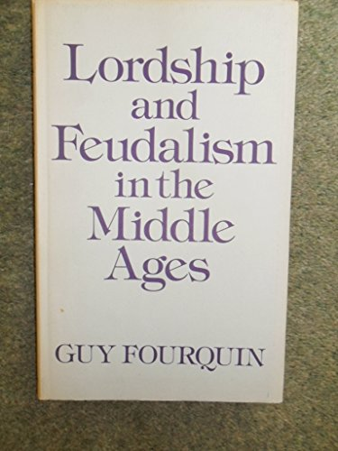 Lordship and Feudalism in the Middle Ages By Guy Fourquin
