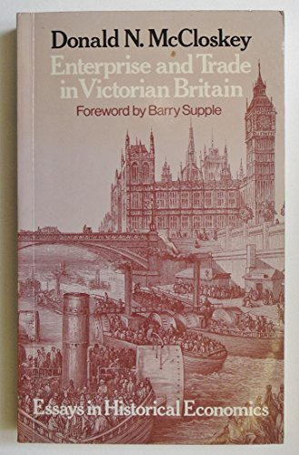 Enterprise and Trade in Victorian Britain By Donald N. McCloskey