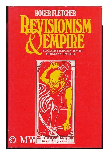 Revisionism and Empire By Roger Fletcher