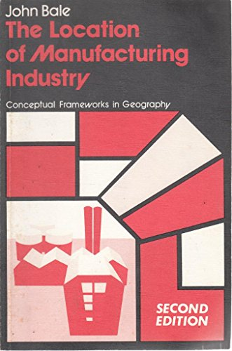 The Location of Manufacturing Industry By John Bale