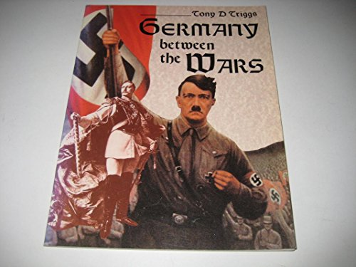 Germany Between the Wars By Tony D. Triggs