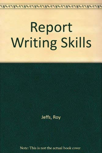 Report Writing Skills By Roy Jeffs