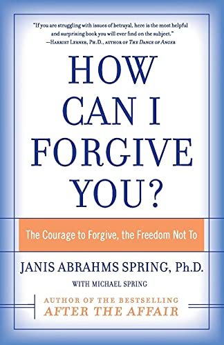 How Can I Forgive You?: The Courage To Forgive, The Freedom Not To By Janis Abrahms Spring