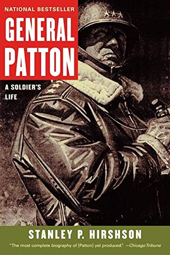 General Patton: A Soldier's Life By Stanley P. Hirshson