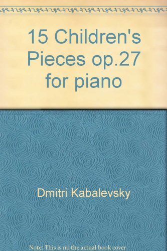15 Children's Pieces op.27 for piano By Dmitri Kabalevsky