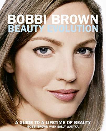 Bobbi Brown Beauty Evolution By Bobbi Brown