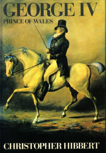 Title: George IV Prince of Wales 17621811 A Cass Canfield By Christopher Hibbert