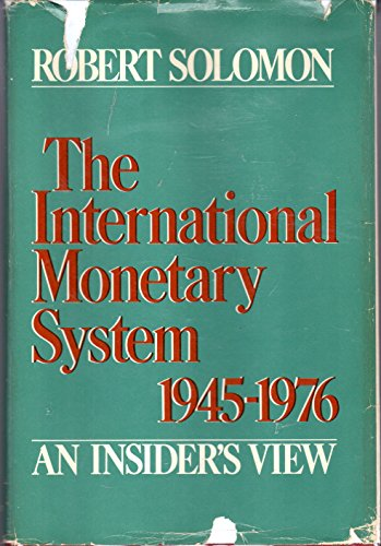 International Monetary System, 1945-76 By Robert Solomon